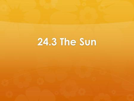 24.3 The Sun. Structure of the Sun  Earth's primary source of energy  Divide the sun into 4 parts  Solar interior  The visible surface (photosphere)