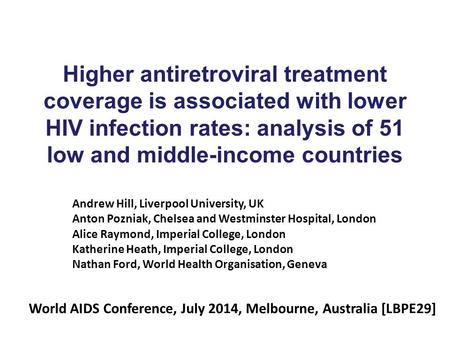 Higher antiretroviral treatment coverage is associated with lower HIV infection rates: analysis of 51 low and middle-income countries Andrew Hill, Liverpool.