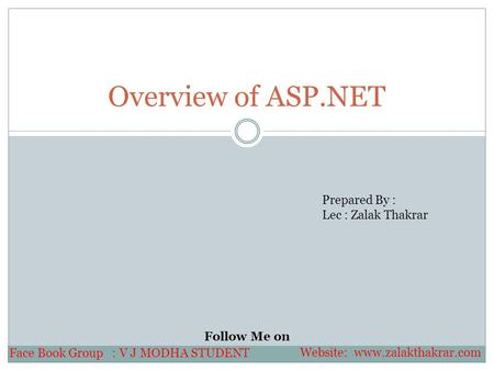 Overview of ASP.NET Prepared By : Lec : Zalak Thakrar Follow Me on