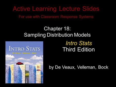 Slide 18 - 1 Copyright © 2009 Pearson Education, Inc. Active Learning Lecture Slides For use with Classroom Response Systems Intro Stats Third Edition.
