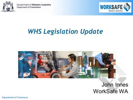 John Innes WorkSafe WA WHS Legislation Update. Model Act  Primary duty  Risk management  Reasonably practicable Model regulations  Support model Act.
