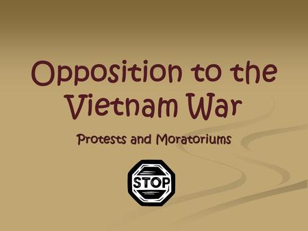 Opposition to the Vietnam War Protests and Moratoriums.