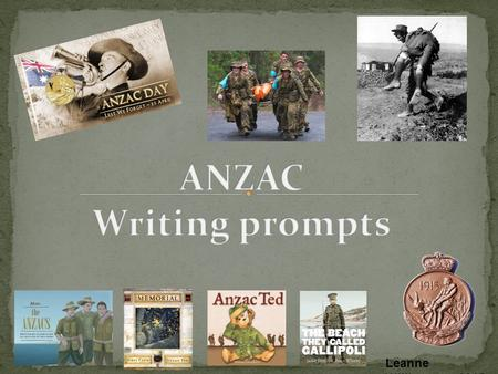 ANZAC Writing prompts Leanne Williamson, 2015 View for teaching notes: