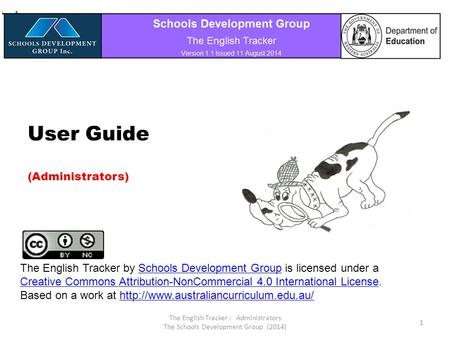 User Guide (Administrators) The English Tracker : Administrators The Schools <strong>Development</strong> <strong>Group</strong> (2014) 1 The English Tracker by Schools <strong>Development</strong> <strong>Group</strong>.