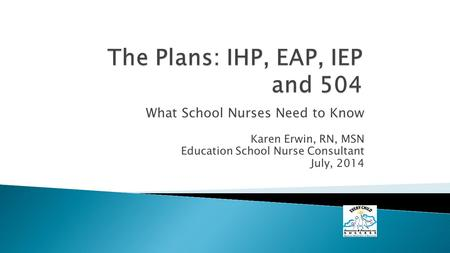 What School Nurses Need to Know Karen Erwin, RN, MSN Education School Nurse Consultant July, 2014.