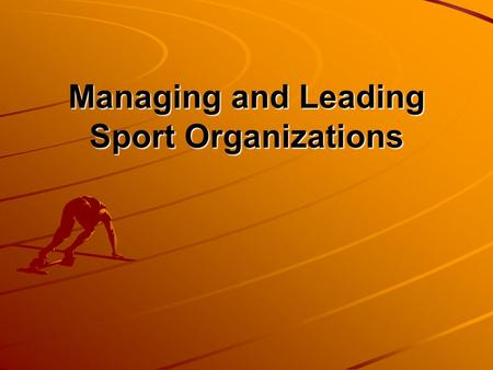 Managing and Leading Sport Organizations. Today's Topics Thinking Critically about Sport Management Sport Organization Managers and Organizations Behavior.