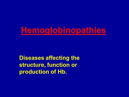 Diseases affecting the structure, function or production of Hb.
