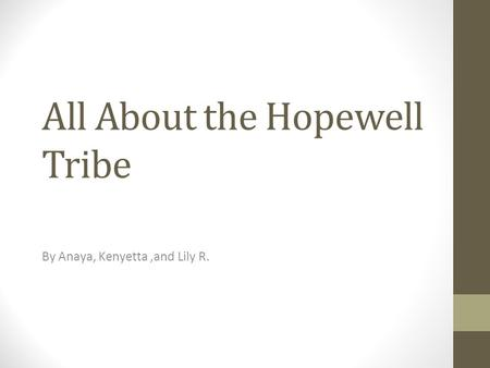 All About the Hopewell Tribe By Anaya, Kenyetta,and Lily R.