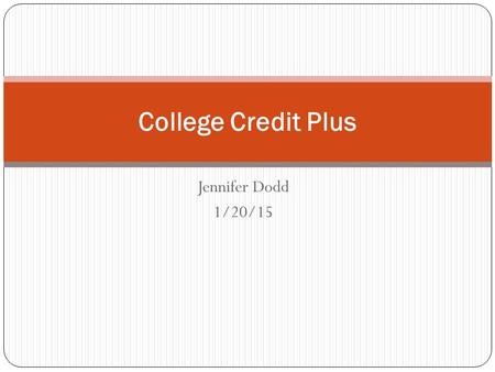 Jennifer Dodd 1/20/15 College Credit Plus. Participating Institutions Ohio Public secondary schools must participate Ohio Private secondary schools may.