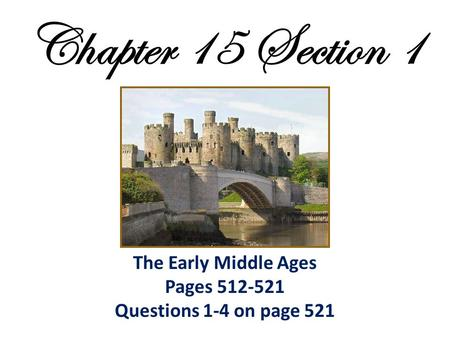 The Early Middle Ages Pages Questions 1-4 on page 521