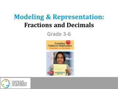 Modeling & Representation: Fractions and Decimals Grade 3-6.