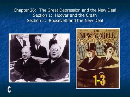 Chapter 26: The Great Depression and the New Deal Section 1: Hoover and the Crash Section 2: Roosevelt and the New Deal.