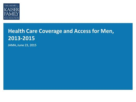 Health Care Coverage and Access for Men, 2013-2015 JAMA, June 23, 2015.