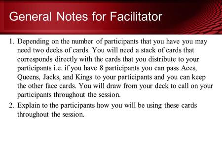 General Notes for Facilitator 1.Depending on the number of participants that you have you may need two decks of cards. You will need a stack of cards that.