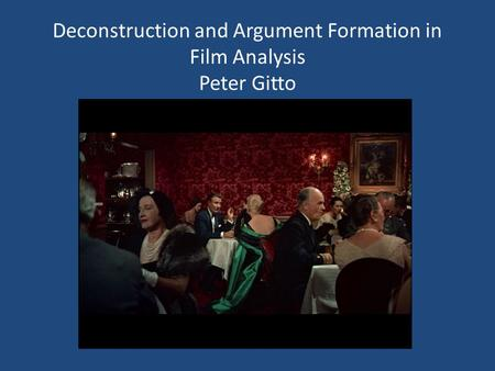 Deconstruction and Argument Formation in Film Analysis Peter Gitto.