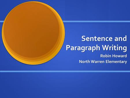 Sentence and Paragraph Writing Robin Howard North Warren Elementary.