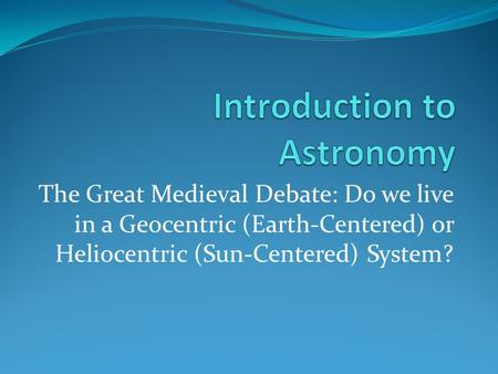 The Great Medieval Debate: Do we live in a Geocentric (Earth-Centered) or Heliocentric (Sun-Centered) System?