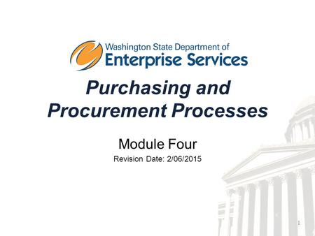 1 Purchasing and Procurement Processes Module Four Revision Date: 2/06/2015.