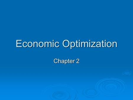 Economic Optimization Chapter 2. Economic Optimization Process Optimal Decisions Best decision produces the result most consistent with managerial objectives.