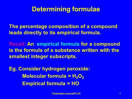 Timberlake LecturePLUS1 Determining formulae The percentage composition of a compound leads directly to its empirical formula. Recall: An empirical formula.