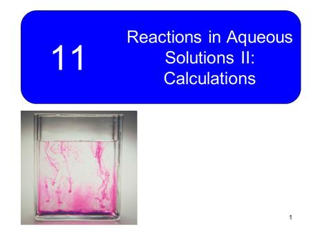 1 11 Reactions in Aqueous Solutions II: Calculations.