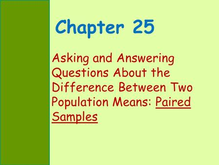 Chapter 25 Asking and Answering Questions About the Difference Between Two Population Means: Paired Samples.
