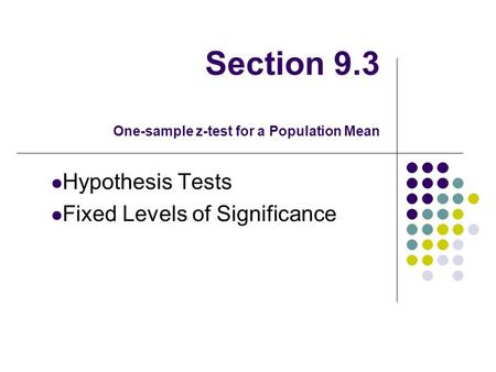 Section 9.3 One-sample z-test for a Population Mean