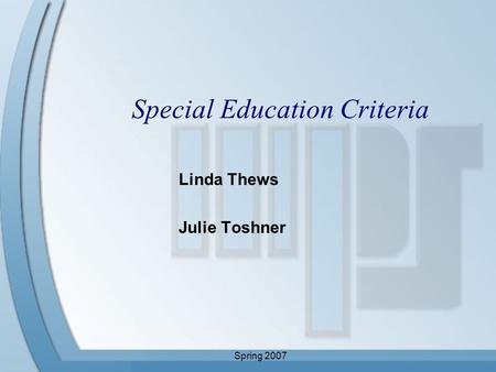 Spring 2007 Special Education Criteria Linda Thews Julie Toshner.