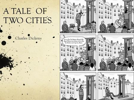 A TALE OF TWO CITIES Charles Dickens. Born in Portsmouth, England, in 1812. The second of eight children. His family was lower middle-class. His father.