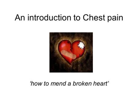 An introduction to Chest pain 'how to mend a broken heart'
