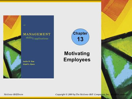 Chapter 13 Motivating Employees McGraw-Hill/Irwin Copyright © 2009 by The McGraw-Hill Companies, Inc. All rights reserved.