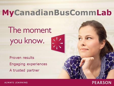 Www.MyCanadianBusCommLab.ca Proven results Engaging experiences A trusted partner MyCanadianBusCommLab.