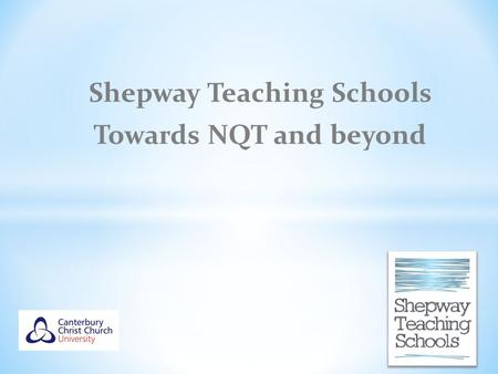 Shepway Teaching Schools Towards NQT and beyond. * To outline Final Assessment procedures * Term 5 visit * Term 6 visit * Consider transition to NQT.