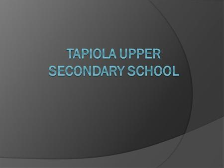 School Presentation  Tapiola Upper Secondary School was founded in 1958  We have approximately 600 students  The curriculum follows the national guidelines,