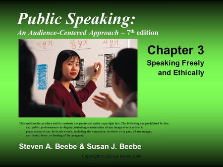 Copyright © Allyn & Bacon 2009 Public Speaking: An Audience-Centered Approach – 7 th edition Chapter 3 Speaking Freely and Ethically This multimedia product.