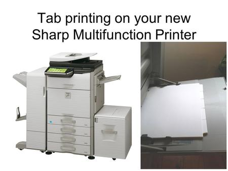 Tab printing on your new Sharp Multifunction Printer.