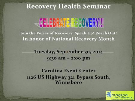 Recovery Health Seminar Join the Voices of Recovery: Speak Up! Reach Out! In honor of National Recovery Month Tuesday, September 30, 2014 9:30 am – 2:00.