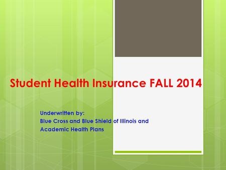 Student Health Insurance FALL 2014 Underwritten by: Blue Cross and Blue Shield of Illinois and Academic Health Plans.