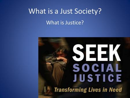 What is a Just Society? What is Justice?.