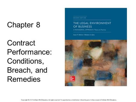 Chapter 8 Contract Performance: Conditions, Breach, and Remedies Copyright © 2015 McGraw-Hill Education. All rights reserved. No reproduction or distribution.