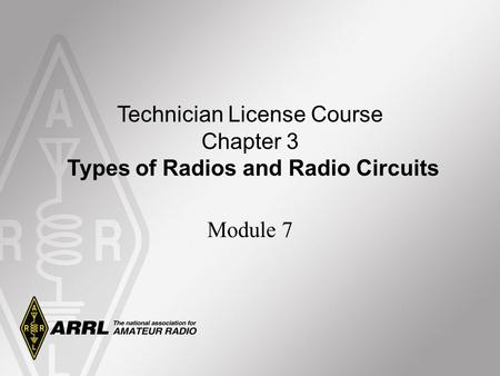 Technician License Course Chapter 3 Types of Radios and Radio Circuits Module 7.