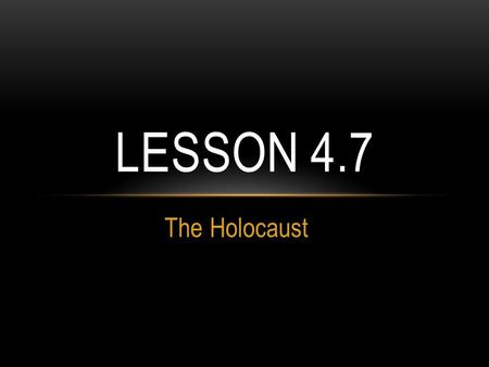 The Holocaust LESSON 4.7. KNIGHT'S CHARGE Who were the Allied Powers during WWII? What do you know about the Holocaust? When did the U.S. become involved.