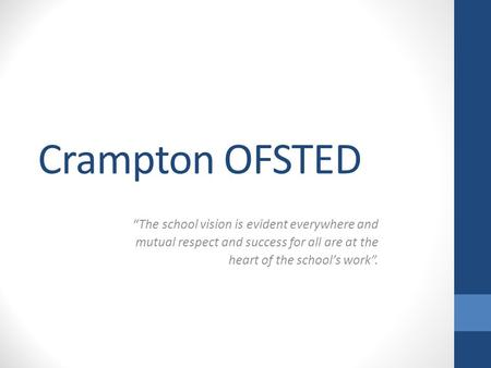 "Crampton OFSTED ""The school vision is evident everywhere and mutual respect and success for all are at the heart of the school's work""."