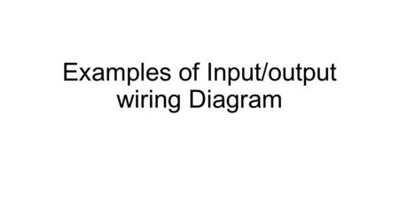 Input/output wiring Diagram - ppt video online download on pinout diagrams, switch diagrams, sincgars radio configurations diagrams, series and parallel circuits diagrams, honda motorcycle repair diagrams, friendship bracelet diagrams, gmc fuse box diagrams, motor diagrams, engine diagrams, internet of things diagrams, electrical diagrams, electronic circuit diagrams, smart car diagrams, battery diagrams, hvac diagrams, transformer diagrams, lighting diagrams, troubleshooting diagrams, led circuit diagrams,