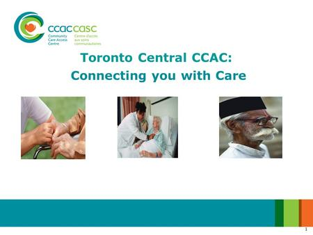 1 Toronto Central CCAC: Connecting you with Care.
