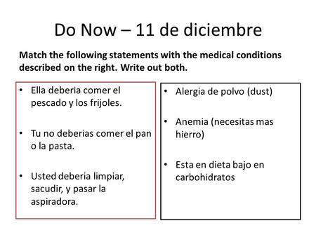 Do Now – 11 de diciembre Match the following statements with the medical conditions described on the right. Write out both. Ella deberia comer el pescado.