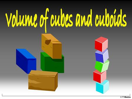 © T Madas. In 2 dimensions square rectangle In 3 dimensions cube cuboid.