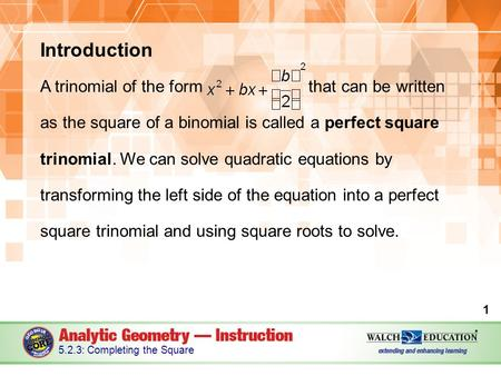Introduction A trinomial of the form that can be written as the square of a binomial is called a perfect square trinomial. We can solve quadratic equations.