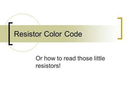 Or how to read those little resistors!