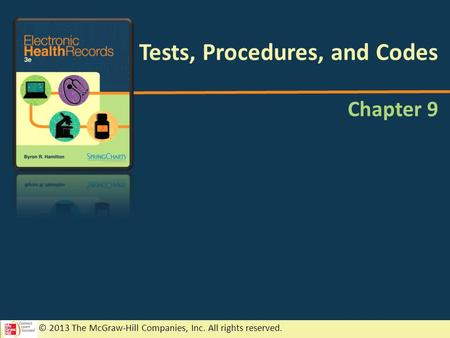 © 2013 The McGraw-Hill Companies, Inc. All rights reserved. Chapter 9 Tests, Procedures, and Codes.